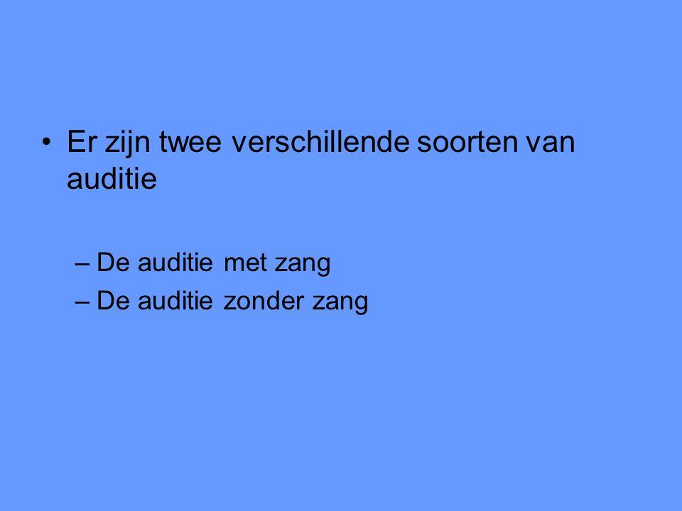Er zijn twee verschillende soorten van auditie –De auditie met zang –De auditie zonder zang