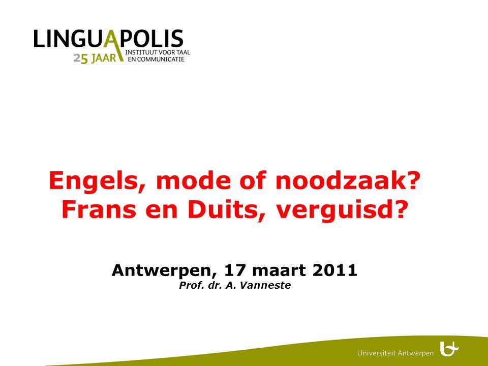 Engels, mode of noodzaak Frans en Duits, verguisd Antwerpen, 17 maart 2011 Prof. dr. A. Vanneste