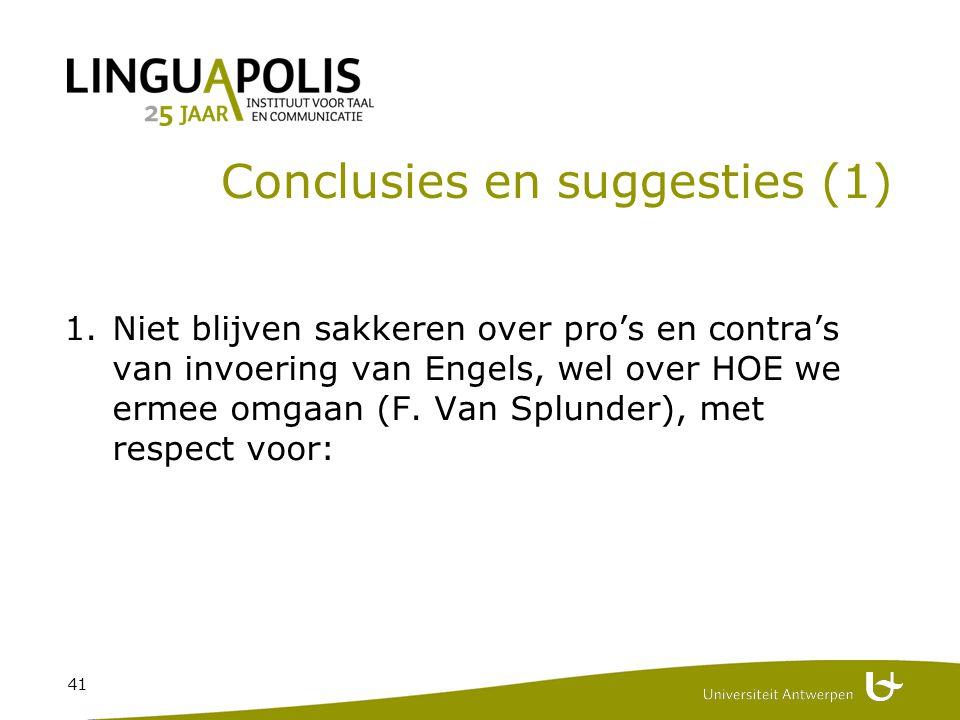 41 Conclusies en suggesties (1) 1.Niet blijven sakkeren over pro's en contra's van invoering van Engels, wel over HOE we ermee omgaan (F.
