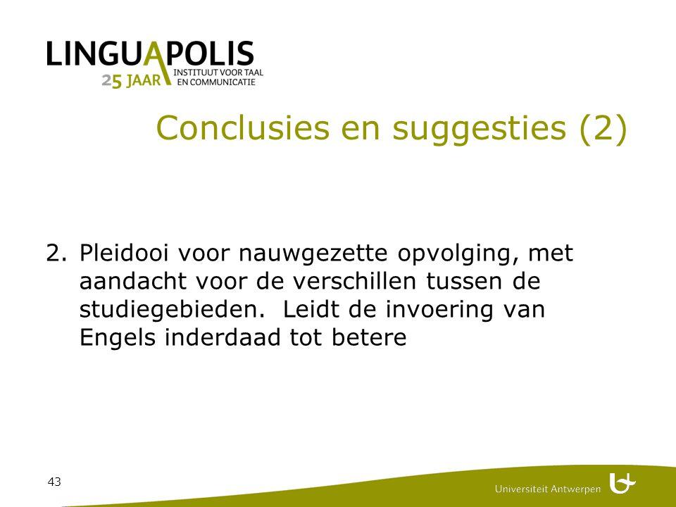 43 Conclusies en suggesties (2) 2.Pleidooi voor nauwgezette opvolging, met aandacht voor de verschillen tussen de studiegebieden.