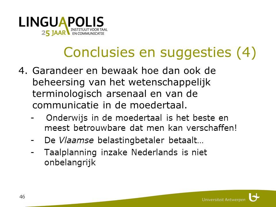 46 Conclusies en suggesties (4) 4.Garandeer en bewaak hoe dan ook de beheersing van het wetenschappelijk terminologisch arsenaal en van de communicatie in de moedertaal.