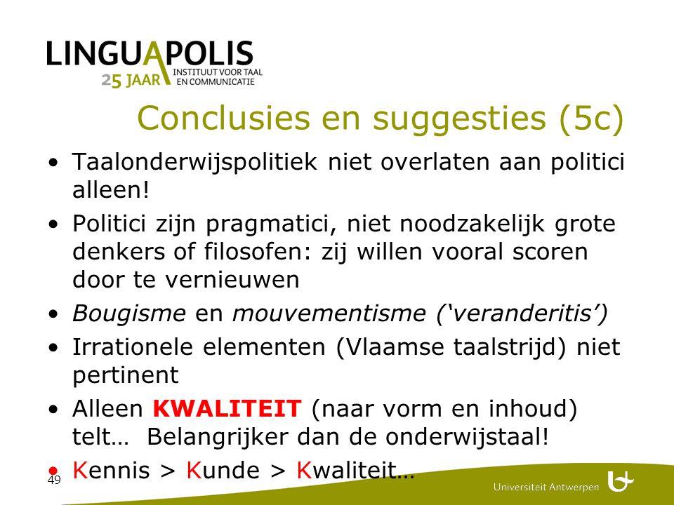49 Conclusies en suggesties (5c) Taalonderwijspolitiek niet overlaten aan politici alleen.