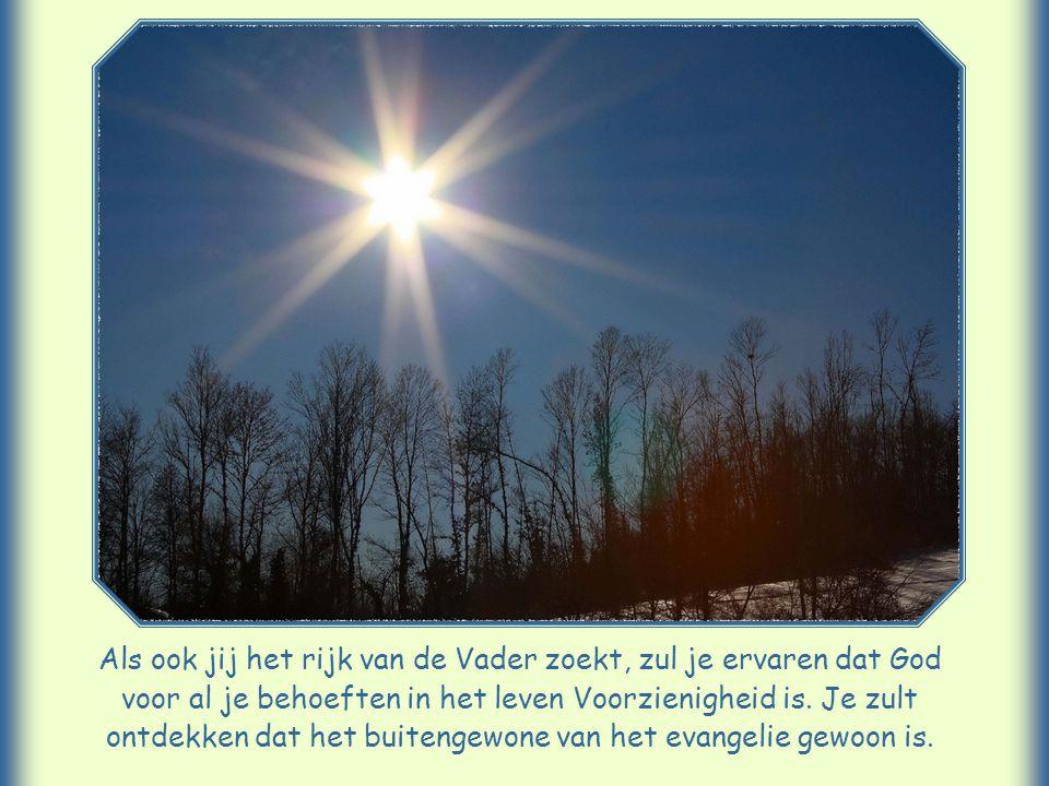 """""""Zoek liever eerst het koninkrijk van God en zijn gerechtigheid, dan zullen al die andere dingen je erbij gegeven worden."""""""
