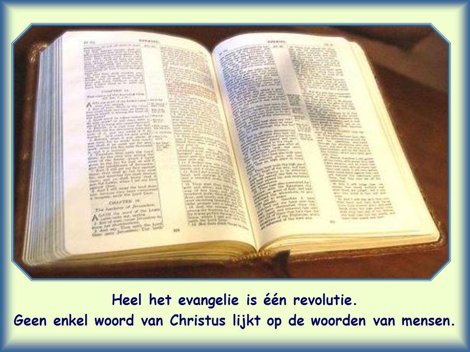 Heel het evangelie is één revolutie. Geen enkel woord van Christus lijkt op de woorden van mensen.