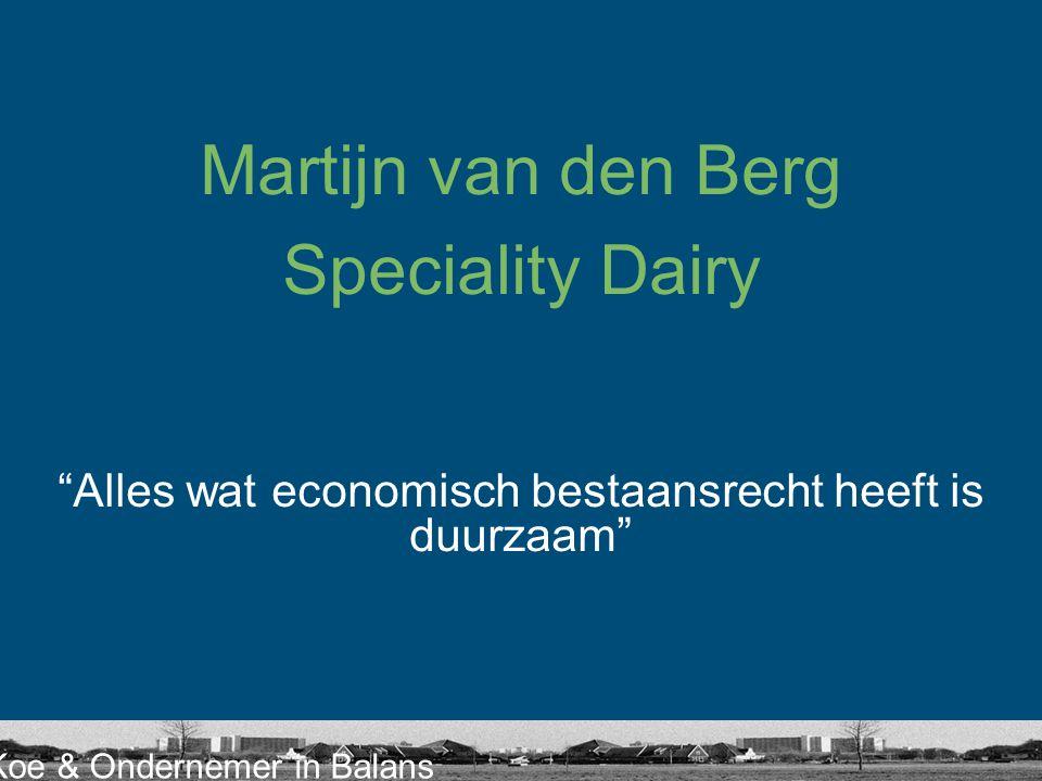"""Koe & Ondernemer in Balans Martijn van den Berg Speciality Dairy """"Alles wat economisch bestaansrecht heeft is duurzaam"""""""