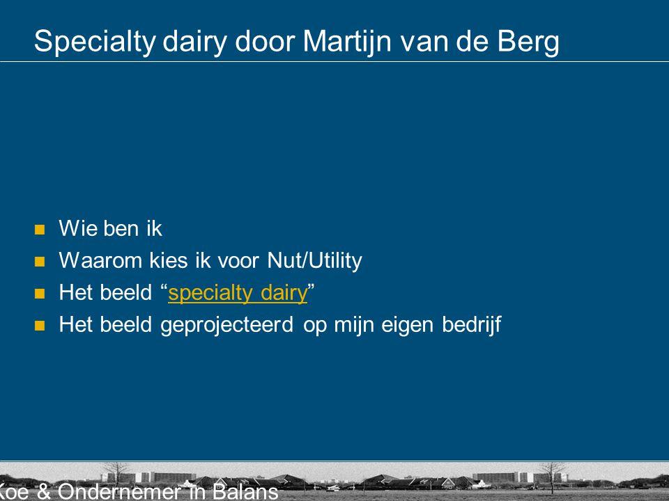 Koe & Ondernemer in Balans Specialty Dairy In het project Koe en Ondernemer in balans is het volgende plaatje ontwikkeld voor specialty dairy zoals dat er in 2025 uit zou kunnen zien.specialty dairy Deze presentatie gaat verder over de kansen die ik zie om een dergelijk systeem op poten te zetten en welke stappen ik daarvoor ga ondernemen.