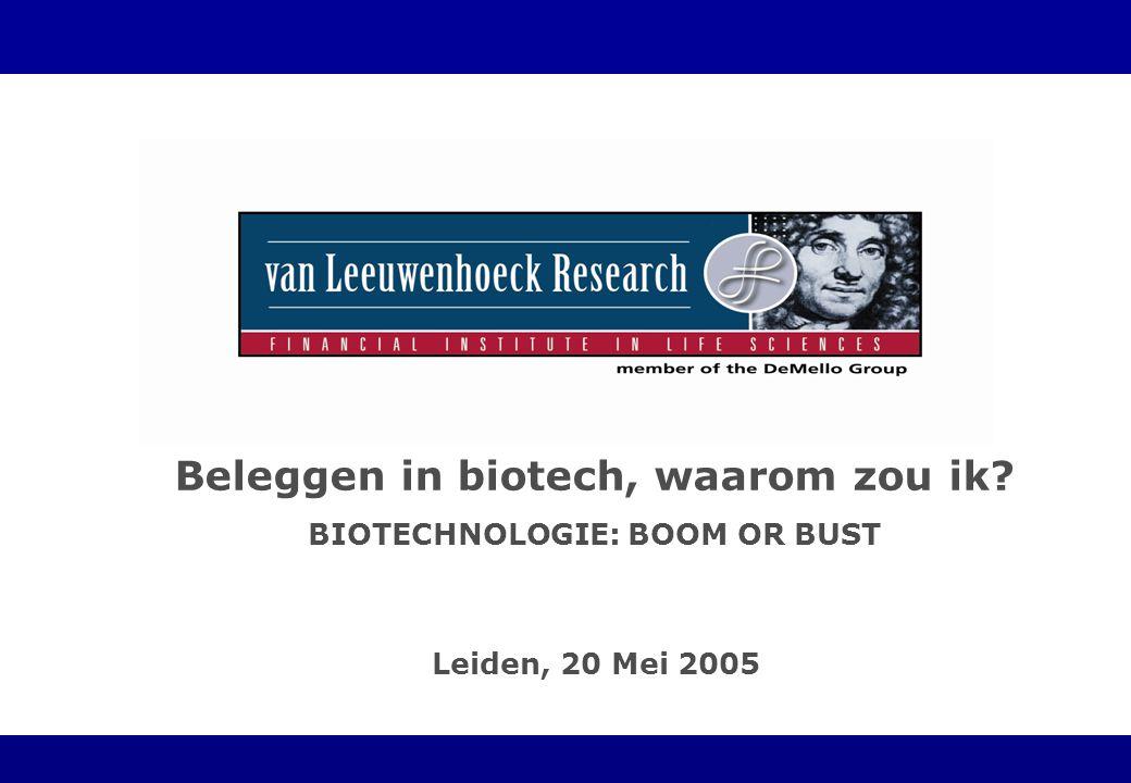 Leiden, 20 Mei 2005 Beleggen in biotech, waarom zou ik BIOTECHNOLOGIE: BOOM OR BUST
