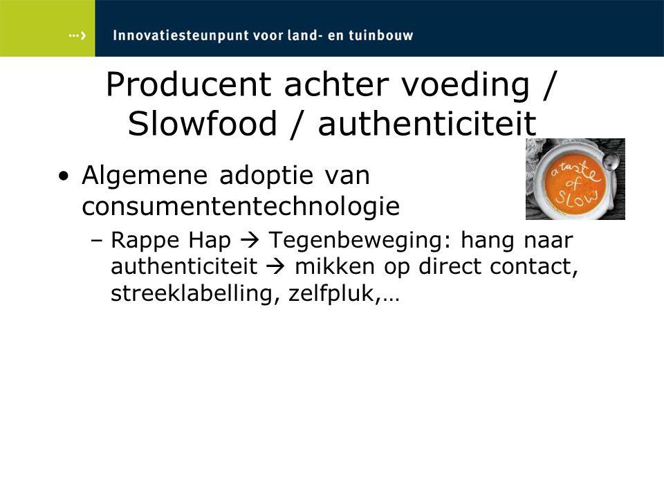Producent achter voeding / Slowfood / authenticiteit Algemene adoptie van consumententechnologie –Rappe Hap  Tegenbeweging: hang naar authenticiteit