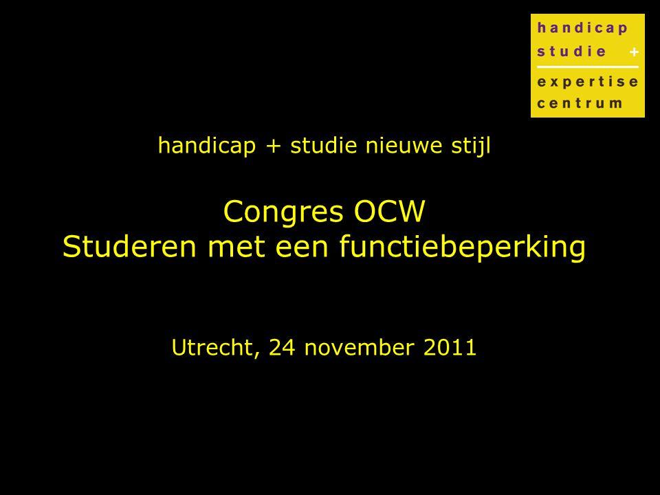 handicap + studie nieuwe stijl Congres OCW Studeren met een functiebeperking Utrecht, 24 november 2011
