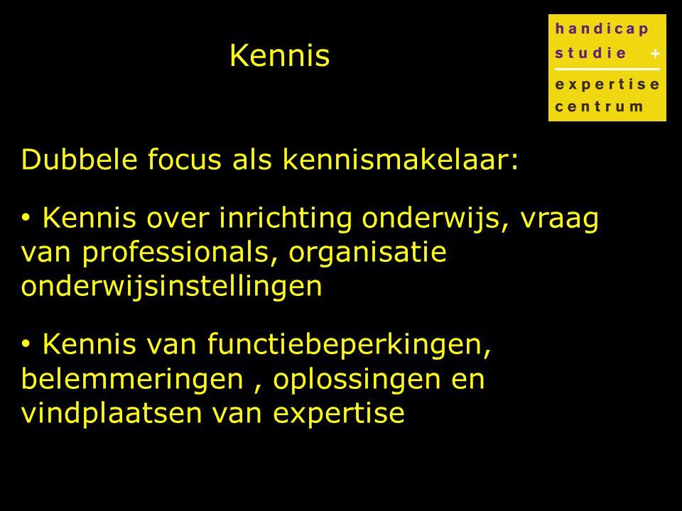 Kennis Dubbele focus als kennismakelaar: Kennis over inrichting onderwijs, vraag van professionals, organisatie onderwijsinstellingen Kennis van functiebeperkingen, belemmeringen, oplossingen en vindplaatsen van expertise