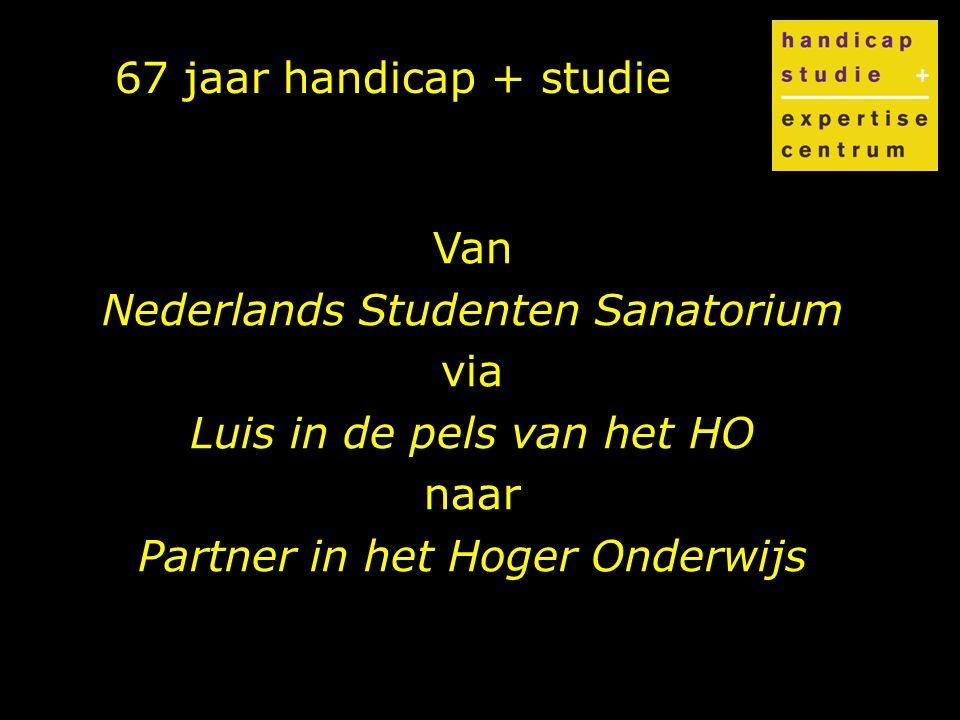 67 jaar handicap + studie Van Nederlands Studenten Sanatorium via Luis in de pels van het HO naar Partner in het Hoger Onderwijs
