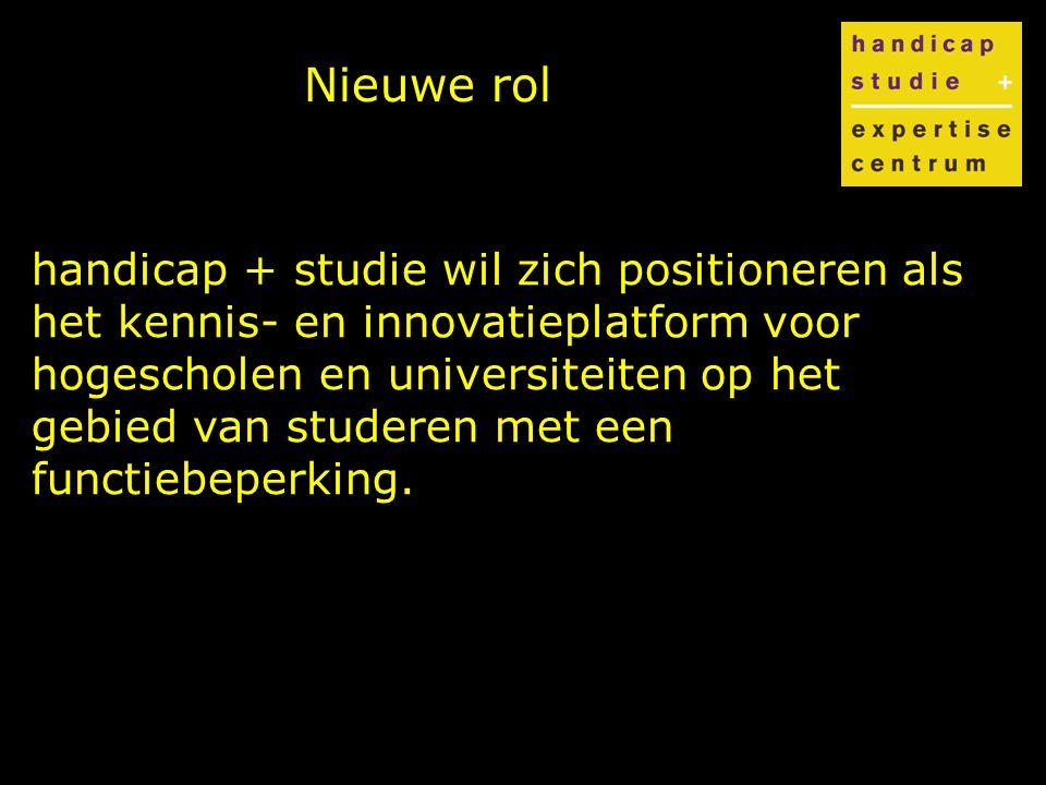 Nieuwe rol handicap + studie wil zich positioneren als het kennis- en innovatieplatform voor hogescholen en universiteiten op het gebied van studeren met een functiebeperking.