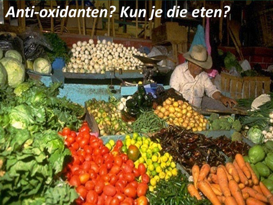 Anti-oxidanten? Kun je die eten?
