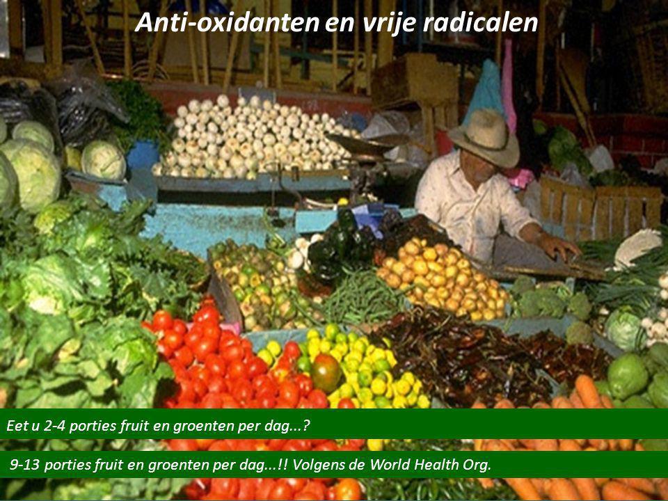 Eet u 4 porties fruit en groenten per dag...? Anti-oxidanten en vrije radicalen Eet u 2-4 porties fruit en groenten per dag...? 9-13 porties fruit en