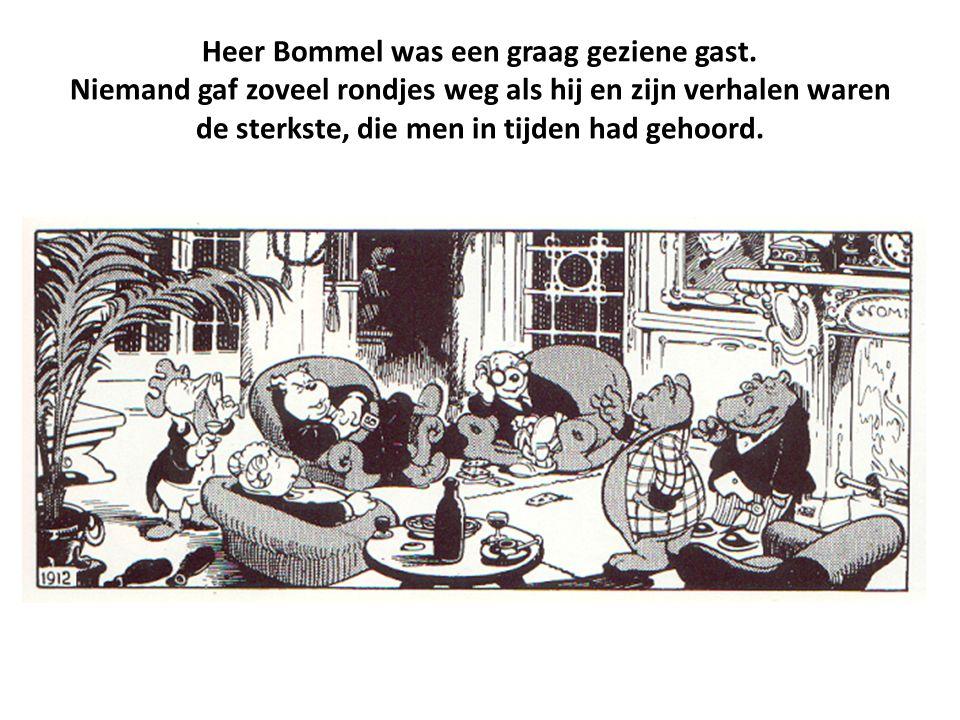 Heer Bommel was een graag geziene gast. Niemand gaf zoveel rondjes weg als hij en zijn verhalen waren de sterkste, die men in tijden had gehoord.