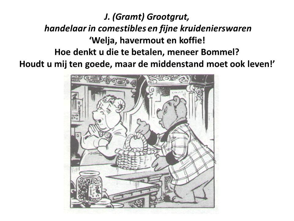 J. (Gramt) Grootgrut, handelaar in comestibles en fijne kruidenierswaren 'Welja, havermout en koffie! Hoe denkt u die te betalen, meneer Bommel? Houdt