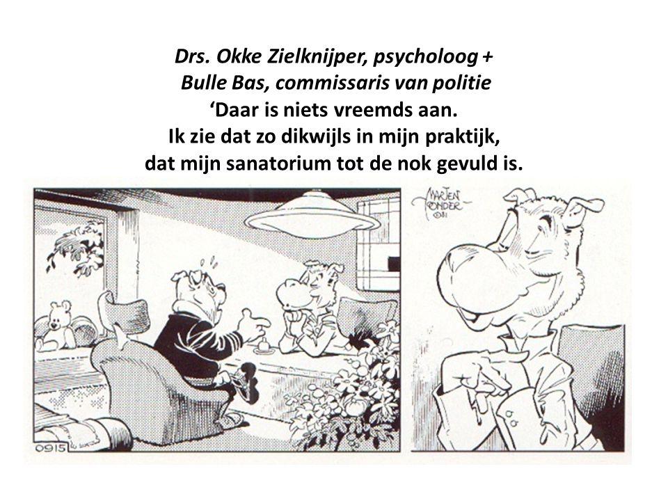 Drs. Okke Zielknijper, psycholoog + Bulle Bas, commissaris van politie 'Daar is niets vreemds aan. Ik zie dat zo dikwijls in mijn praktijk, dat mijn s