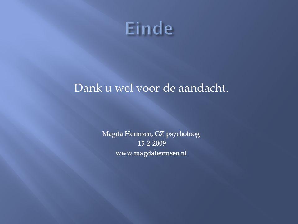 Dank u wel voor de aandacht. Magda Hermsen, GZ psycholoog 15-2-2009 www.magdahermsen.nl