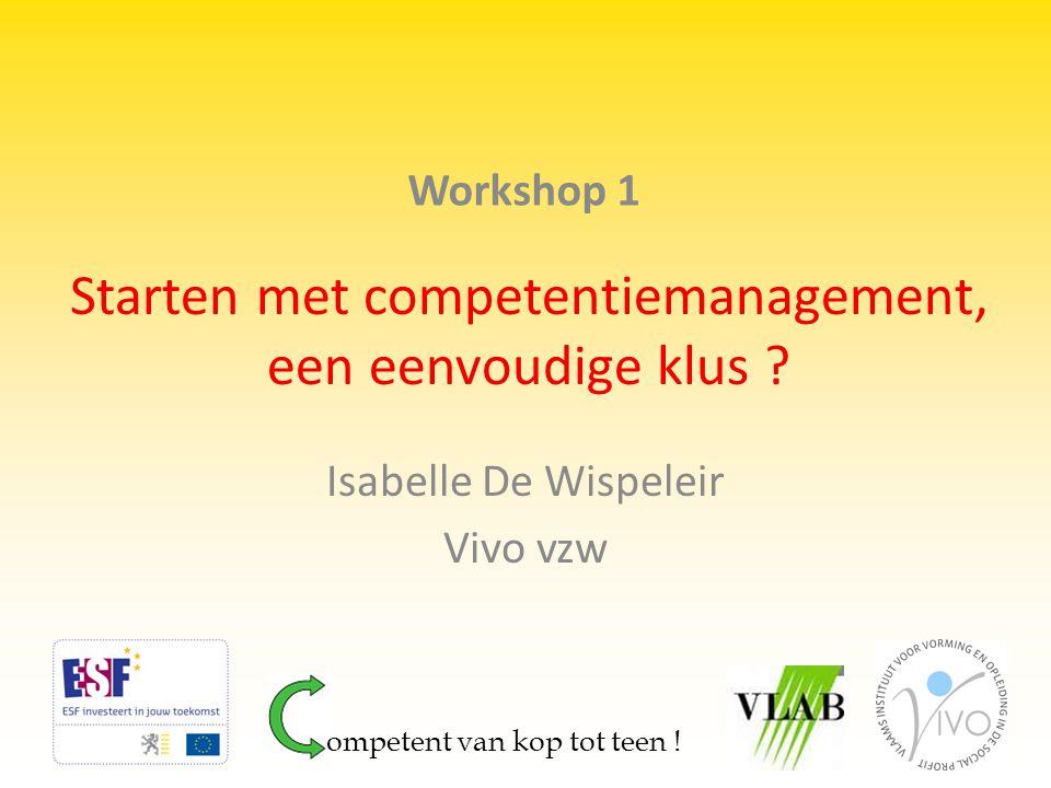 Starten met competentiemanagement, een eenvoudige klus ? Isabelle De Wispeleir Vivo vzw Workshop 1 ompetent van kop tot teen !
