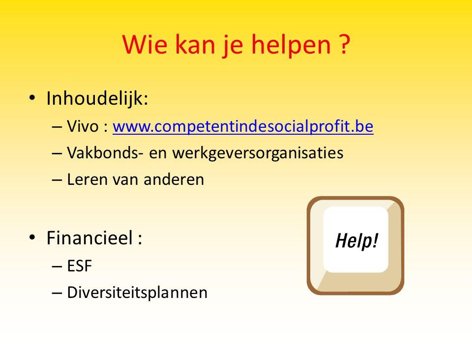 Wie kan je helpen ? Inhoudelijk: – Vivo : www.competentindesocialprofit.bewww.competentindesocialprofit.be – Vakbonds- en werkgeversorganisaties – Ler