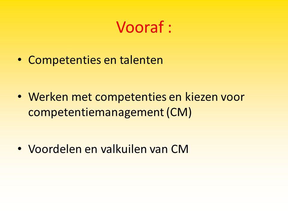 Vooraf : Competenties en talenten Werken met competenties en kiezen voor competentiemanagement (CM) Voordelen en valkuilen van CM