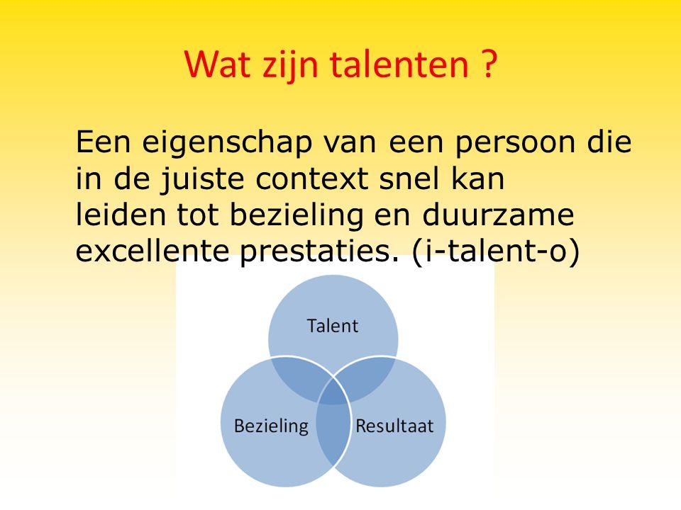 Wat zijn talenten ? Een eigenschap van een persoon die in de juiste context snel kan leiden tot bezieling en duurzame excellente prestaties. (i-talent