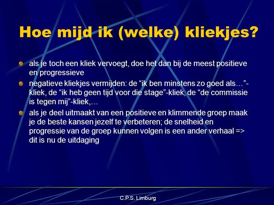 C.P.S. Limburg Hoe mijd ik (welke) kliekjes? als je toch een kliek vervoegt, doe het dan bij de meest positieve en progressieve negatieve kliekjes ver