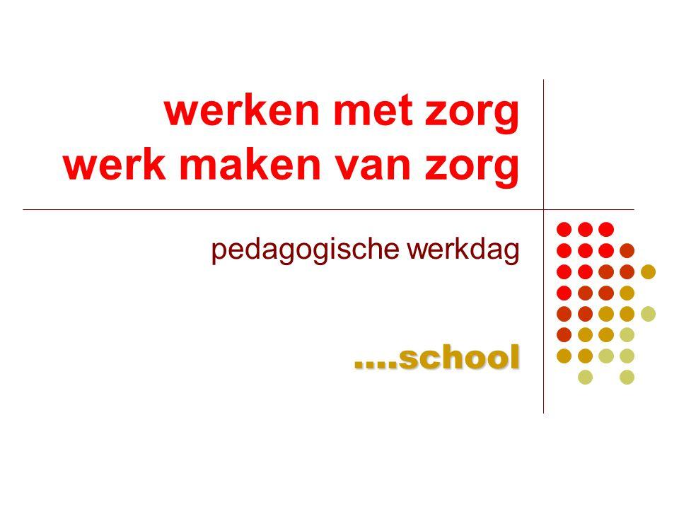 werken met zorg werk maken van zorg pedagogische werkdag....school