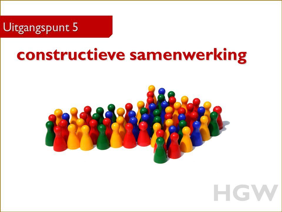 28 Robert Marzoan Uitgangspunt 5 constructieve samenwerking constructieve samenwerking HGW