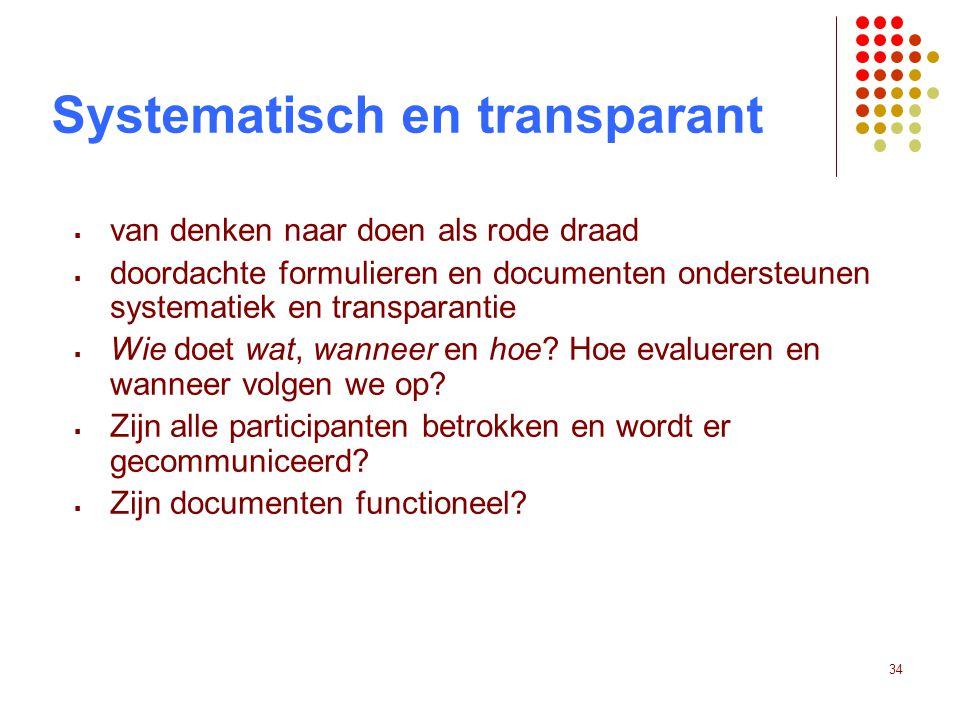 34 Systematisch en transparant  van denken naar doen als rode draad  doordachte formulieren en documenten ondersteunen systematiek en transparantie