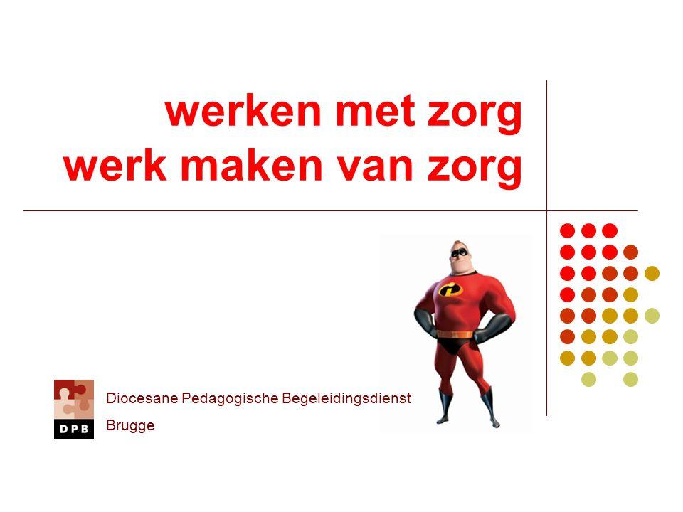 werken met zorg werk maken van zorg Diocesane Pedagogische Begeleidingsdienst Brugge