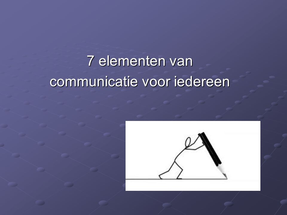 7 elementen van communicatie voor iedereen