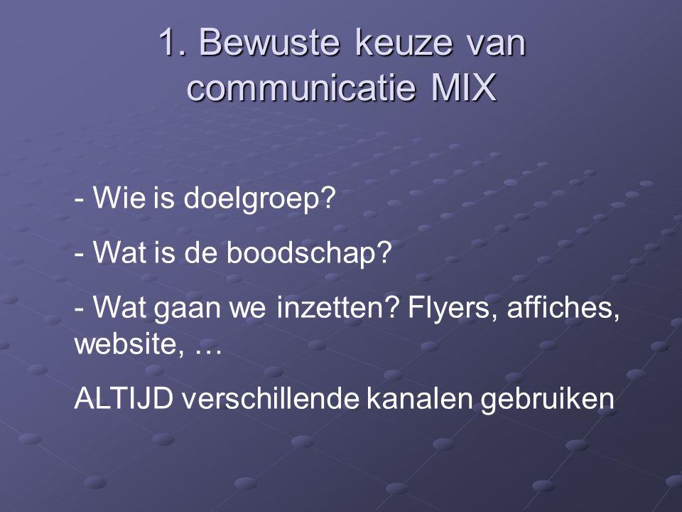 1.Bewuste keuze van communicatie MIX - Wie is doelgroep.