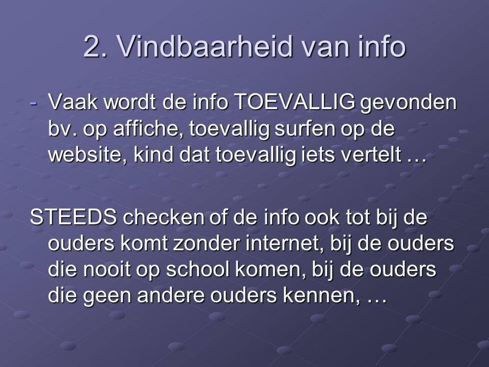 2.Vindbaarheid van info -Vaak wordt de info TOEVALLIG gevonden bv.