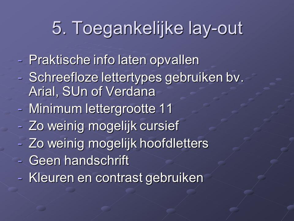 5.Toegankelijke lay-out -Praktische info laten opvallen -Schreefloze lettertypes gebruiken bv.