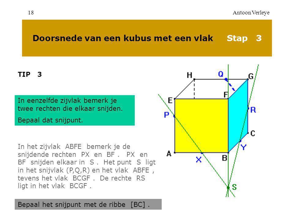 Antoon Verleye18 Doorsnede van een kubus met een vlak Stap 3 TIP 3 In eenzelfde zijvlak bemerk je twee rechten die elkaar snijden.