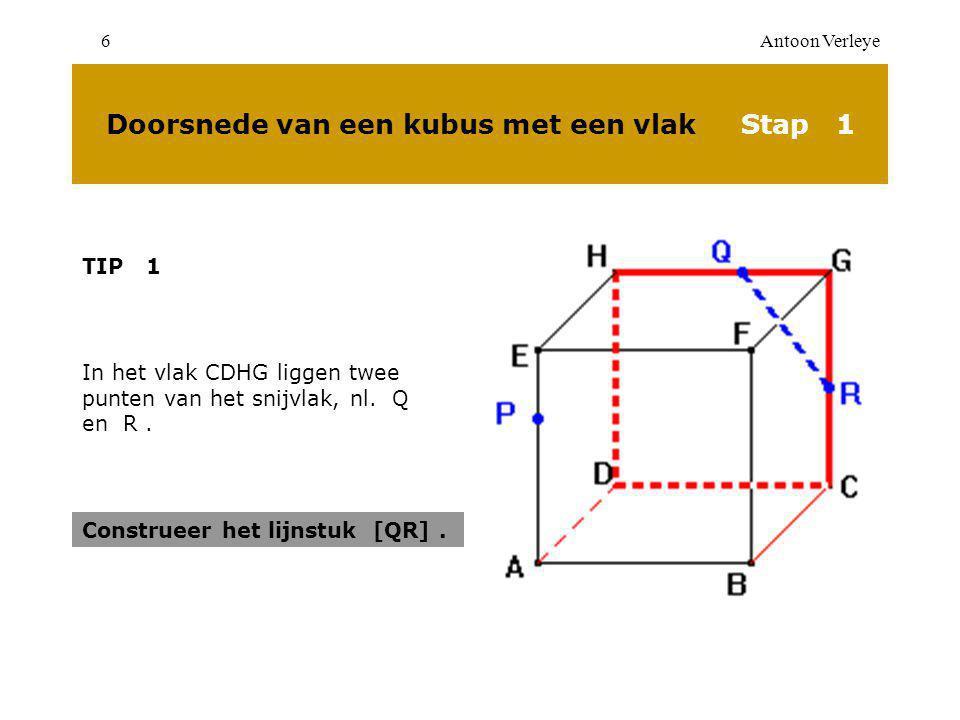 Antoon Verleye6 Doorsnede van een kubus met een vlak Stap 1 TIP 1 In het vlak CDHG liggen twee punten van het snijvlak, nl.