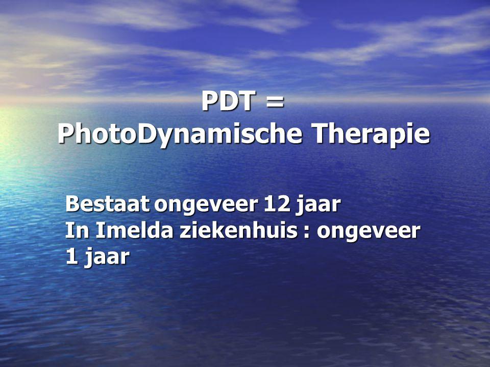 PDT = PhotoDynamische Therapie Bestaat ongeveer 12 jaar In Imelda ziekenhuis : ongeveer 1 jaar