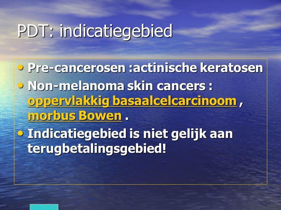 PDT: indicatiegebied Pre-cancerosen :actinische keratosen Pre-cancerosen :actinische keratosen Non-melanoma skin cancers : oppervlakkig basaalcelcarcinoom, morbus Bowen.