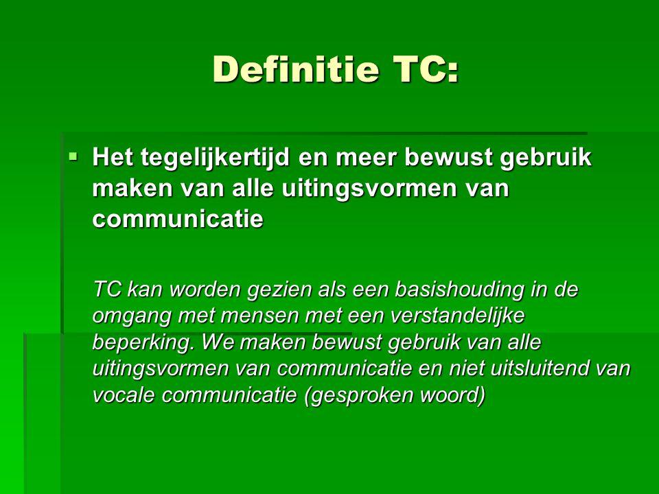 Definitie TC:  Het tegelijkertijd en meer bewust gebruik maken van alle uitingsvormen van communicatie TC kan worden gezien als een basishouding in d