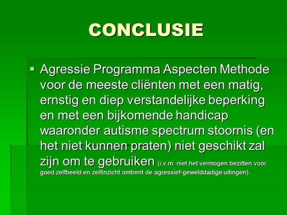 CONCLUSIE  Agressie Programma Aspecten Methode voor de meeste cliënten met een matig, ernstig en diep verstandelijke beperking en met een bijkomende