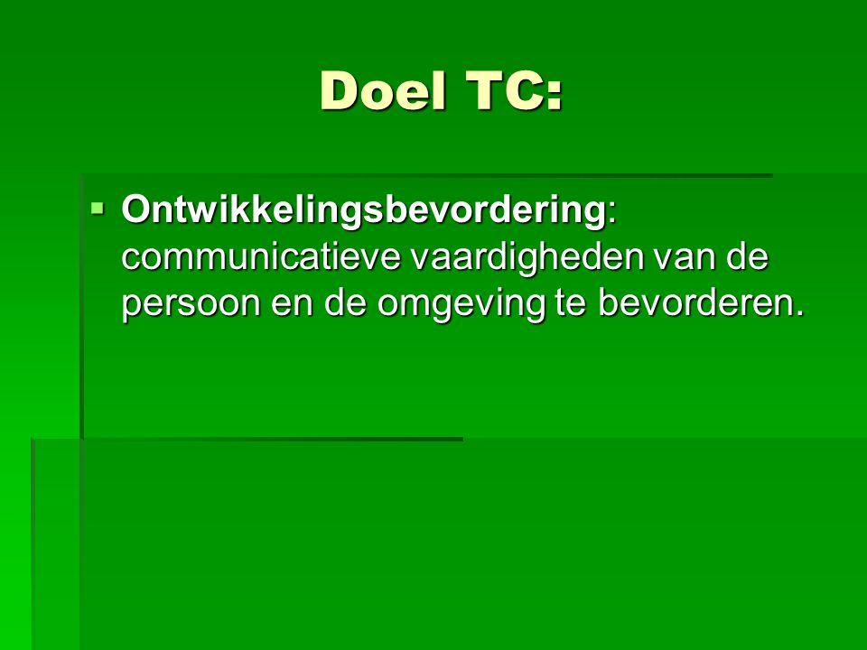 Doel TC:  Ontwikkelingsbevordering: communicatieve vaardigheden van de persoon en de omgeving te bevorderen.