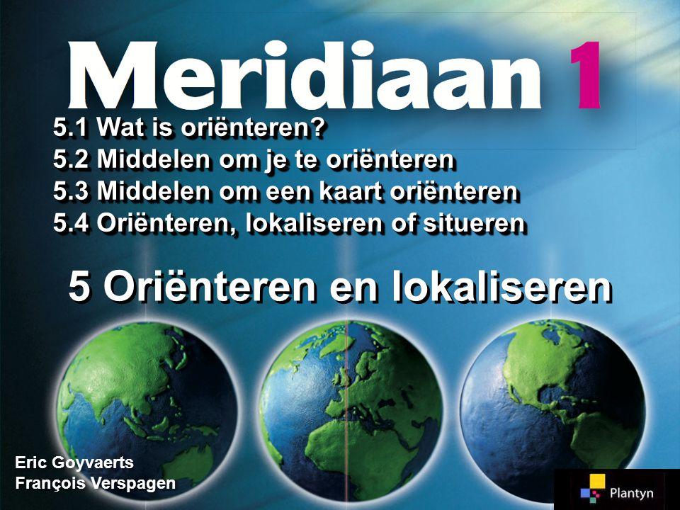 Hou rekening met windstreken N Z WO Zuid-BelgiëZuid-België Namen Geef de ligging van: We situeren Namen in: OPDRACHT 5.2 Meridiaan 1 Meridiaan 1 Blz.