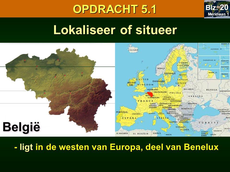 Lokaliseer of situeer België - ligt in de westen van Europa, deel van Benelux OPDRACHT 5.1 Meridiaan 1 Meridiaan 1 Blz. 20