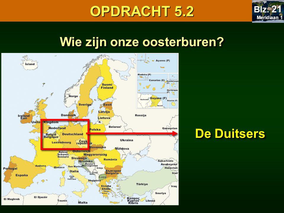 Wie zijn onze oosterburen? De Duitsers OPDRACHT 5.2 Meridiaan 1 Meridiaan 1 Blz. 21