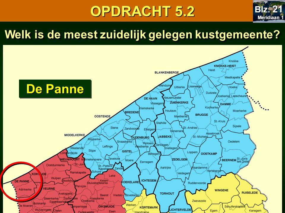 Welk is de meest zuidelijk gelegen kustgemeente? De Panne OPDRACHT 5.2 Meridiaan 1 Meridiaan 1 Blz. 21