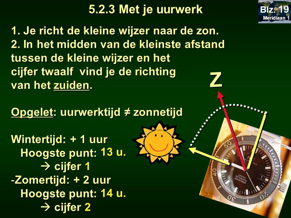 5.2.3 Met je uurwerk 1. Je richt de kleine wijzer naar de zon. 2. In het midden van de kleinste afstand tussen de kleine wijzer en het cijfer twaalf v