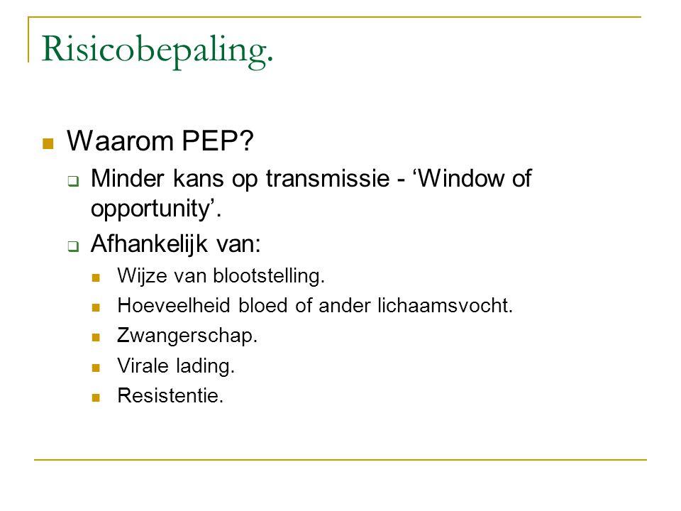 Risicobepaling. Waarom PEP?  Minder kans op transmissie - 'Window of opportunity'.  Afhankelijk van: Wijze van blootstelling. Hoeveelheid bloed of a