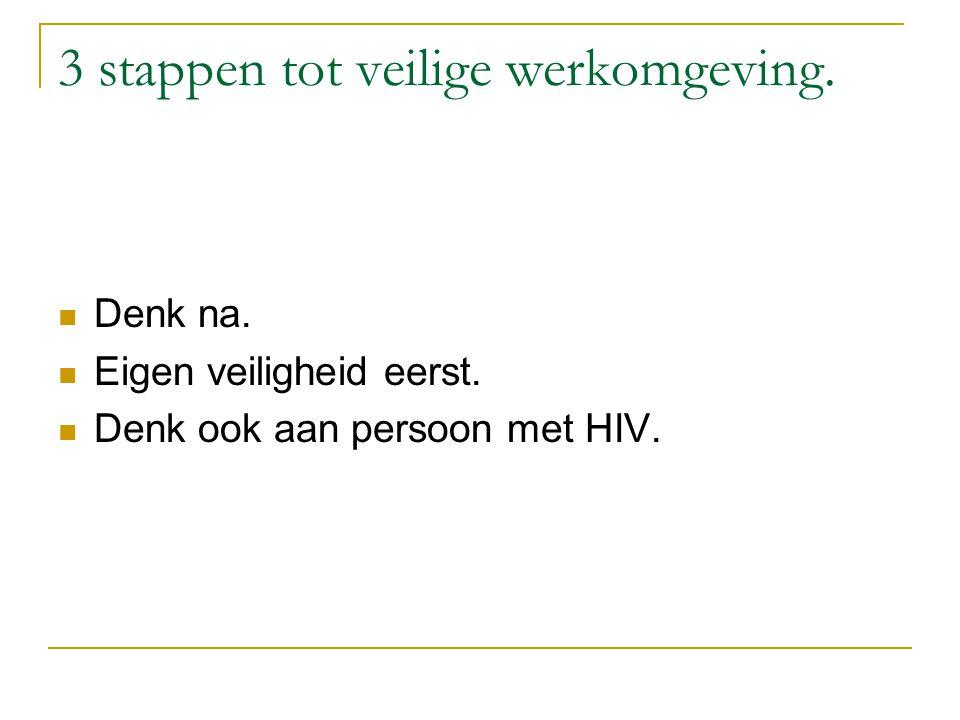 3 stappen tot veilige werkomgeving. Denk na. Eigen veiligheid eerst. Denk ook aan persoon met HIV.
