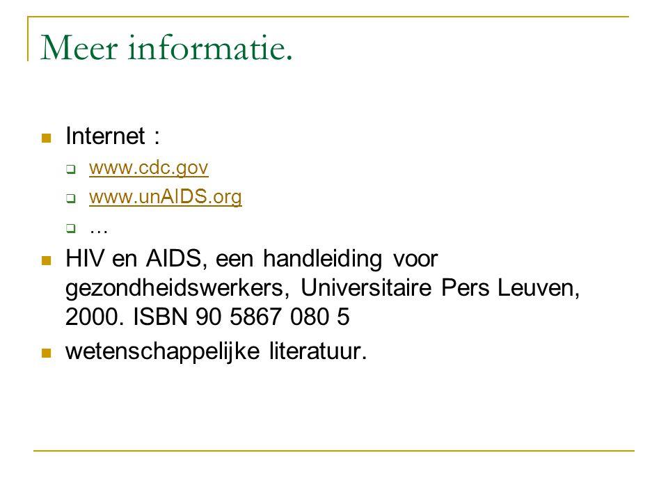 Meer informatie. Internet :  www.cdc.gov www.cdc.gov  www.unAIDS.org www.unAIDS.org  … HIV en AIDS, een handleiding voor gezondheidswerkers, Univer